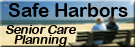 Safe Harbors provides consultation and assistance with continuing care planning. We can assist identifying suitable affordable independent living, assisted living or long term care facilities. We can act as health care advocate, provide for improved communication with nursing homes, rehab centers, insurance companies, Medicare/ Medicaid, etc. and much more!